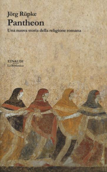 Pantheon. Una nuova storia della religione romana - Jorg Rupke |