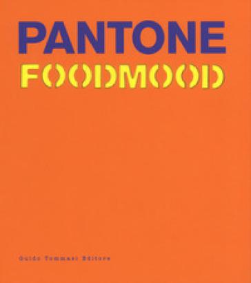 Pantone foodmood. Ediz. inglese - Francesca Malerba   Rochesterscifianimecon.com