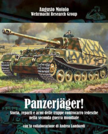 Panzerjager! Storia, reparti e armi delle truppe controcarro tedesche nella seconda guerra mondiale - Augusto Motolo | Rochesterscifianimecon.com
