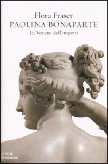 Paolina Bonaparte. La Venere dell'impero - Flora Fraser pdf epub