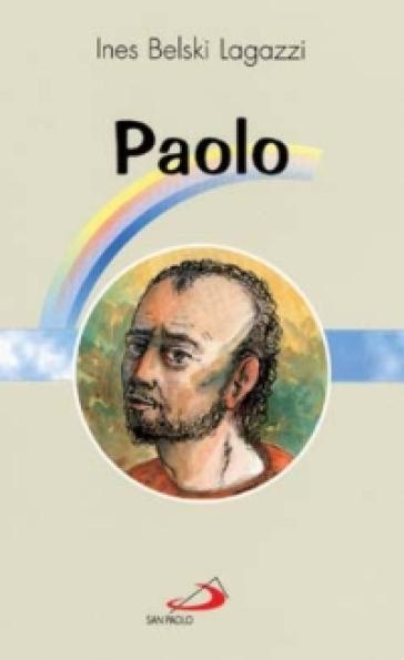 Paolo. Apostolo e martire - Ines Belski Lagazzi |