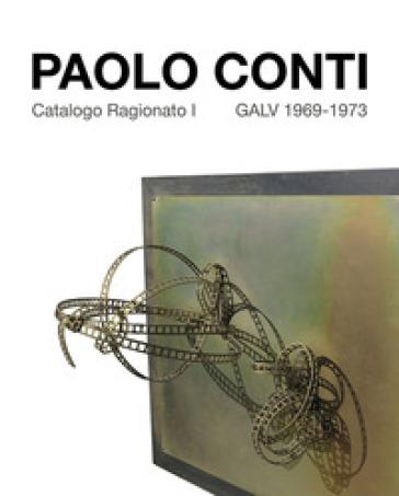 Paolo Conti. Catalogo Ragionato I GALV 1969-1973. Ediz. italiana e inglese - M. Pietracci Mirabelli |