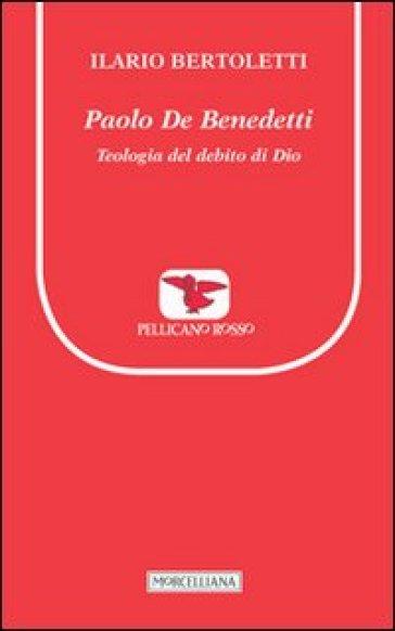 Paolo De Benedetti. Teologia del debito di Dio - Ilario Bertoletti |