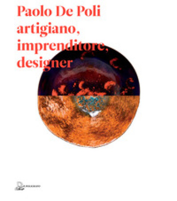 Paolo De Poli artigiano, imprenditore, designer - Alberto Bassi | Thecosgala.com