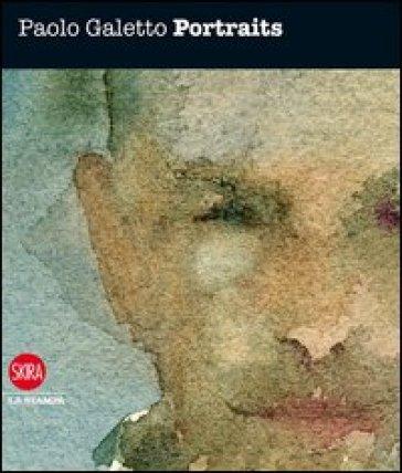 Paolo Galetto. Portraits - Fortunato D'Amico |