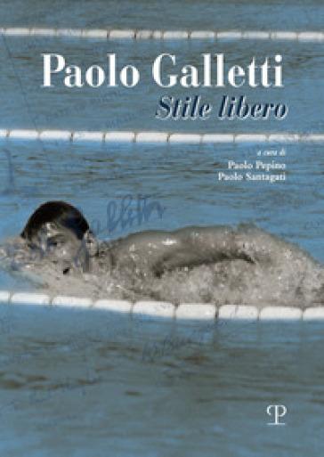 Paolo Galletti. Stile libero - P. Pepino | Rochesterscifianimecon.com