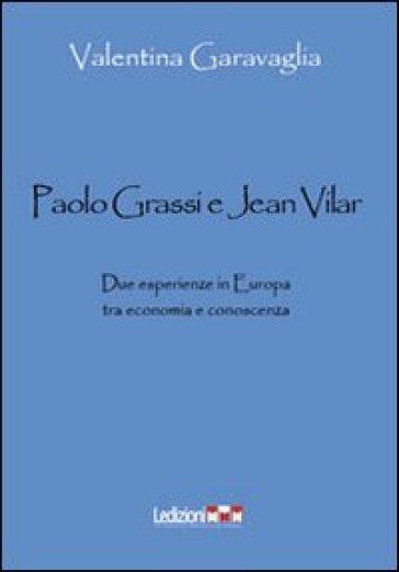 Paolo Grassi e Jean Vilar. Due esperienze in Europa tra economia e conoscenza - Valentina Garavaglia |