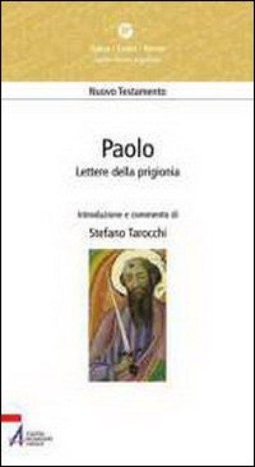 Paolo. Lettere della prigionia. Efesini, filippesi, colossesi, Filèmone - Stefano Tarocchi |