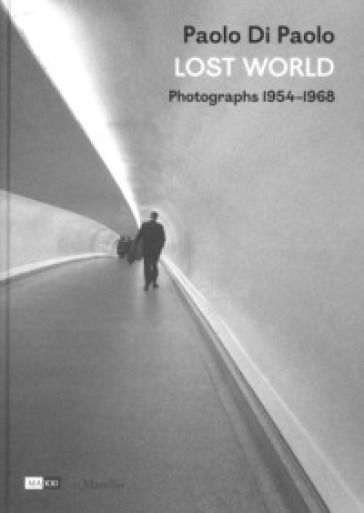 Paolo Di Paolo. Lost world. Photographs 1954-1968. Ediz. illustrata - G. Calvenzi | Ericsfund.org