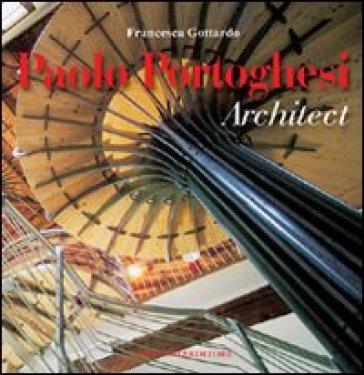 Paolo Portoghesi architect. Ediz. illustrata - F. Gottardo |