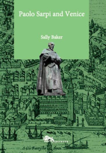Paolo Sarpi and Venice - Sally Baker |