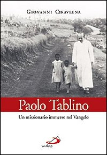 Paolo Tablino. Un missionario immerso nel Vangelo - Giovanni Ciravegna |
