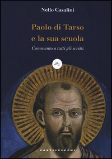 Paolo di Tarso e la sua scuola. Commento a tutti gli scritti - Nello Casalini | Kritjur.org