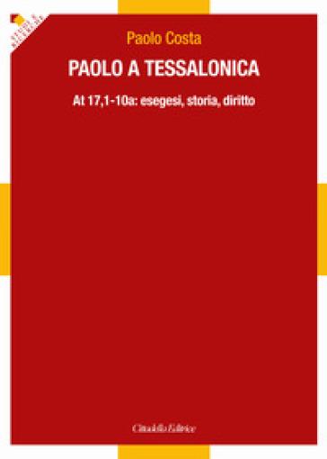 Paolo a Tessalonica. At 17,1-10a: esegesi, storia, diritto - Paolo Costa |