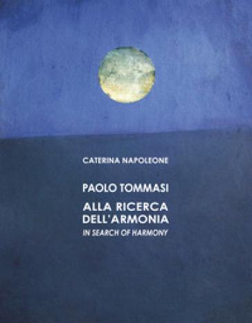 Paolo Tommasi. Alla ricerca dell'armonia. Ediz. italiana e inglese - Caterina Napoleone pdf epub