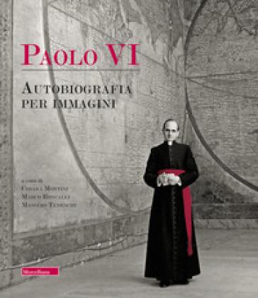 Paolo VI. Autobiografia per immagini. Ediz. illustrata - Chiara Montini  