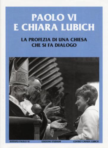 Paolo VI e Chiara Lubich. La profezia di una Chiesa che si fa dialogo - P. Siniscalco | Kritjur.org