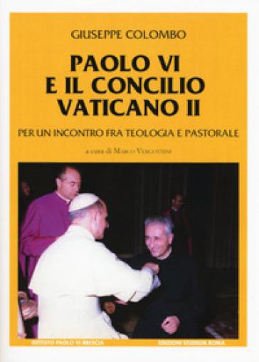Paolo VI e il Concilio Vaticano II. Per un incontro fra teologia e pastorale - Giuseppe Colombo | Kritjur.org