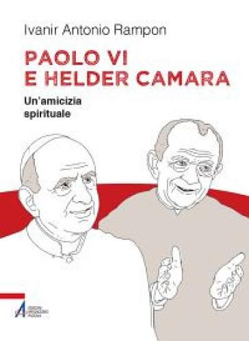 Paolo VI e Helder Camara. Un'amicizia spirituale - Ivanir Antonio Rampon | Kritjur.org