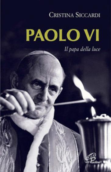 Paolo VI. Il papa della luce - Cristina Siccardi   Jonathanterrington.com