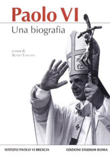Paolo VI. Una biografia - Xenio Toscani |