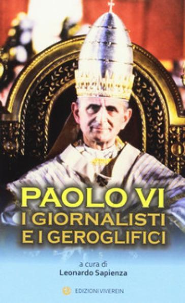 Paolo VI. I giornalisti e i geroglifici
