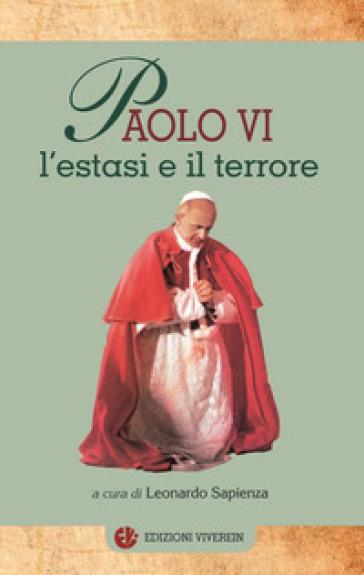Paolo VI, l'estasi e il terrore - Luigi Accattoli |