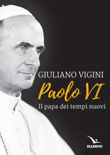 Paolo VI. Il papa dei tempi nuovi - Giuliano Vigini   Kritjur.org