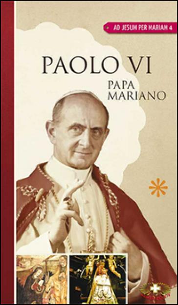 Paolo VI, papa mariano - Erminio Villa   Kritjur.org