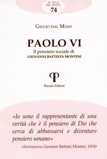 Paolo VI. Il pensiero sociale di Giovanni Battista Montini - Giulio Dal Maso |