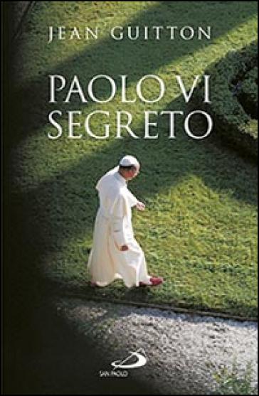 Paolo VI segreto - Jean Guitton   Rochesterscifianimecon.com
