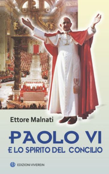 Paolo VI e lo spirito del Concilio - Ettore Malnati |