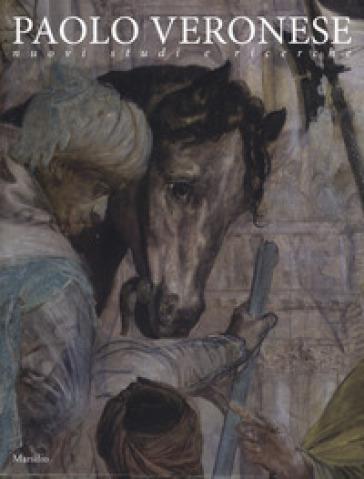 Paolo Veronese. Nuovi studi e ricerche. Ediz. a colori - F. Magani |