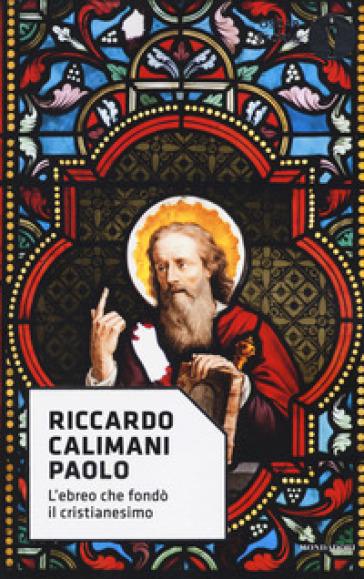 Paolo. L'ebreo che fondò il cristianesimo - Riccardo Calimani | Rochesterscifianimecon.com