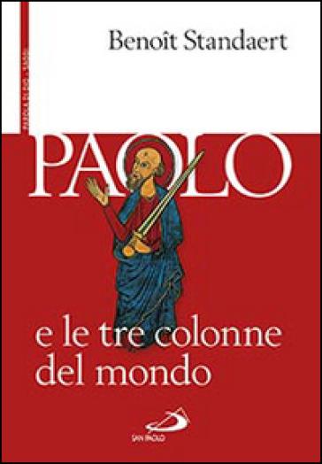 Paolo e le tre colonne del mondo - Benoit Standaert |