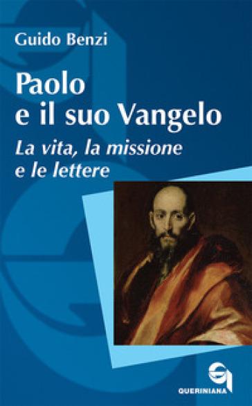 Paolo e il suo Vangelo. La vita, la missione e le lettere - Guido Benzi |