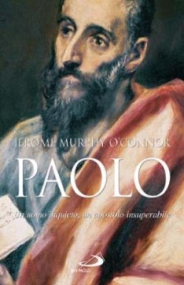 Paolo. Un uomo inquieto, un apostolo insuperabile - Jerome Murphy O'Connor |