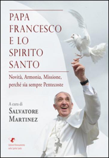 Papa Francesco e lo Spirito Santo - Salvatore Martinez |