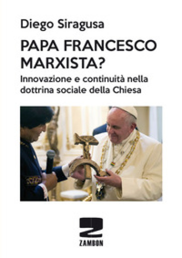 Papa Francesco marxista? Innovazione e continuità nella dottrina sociale della Chiesa - Diego Siragusa | Jonathanterrington.com