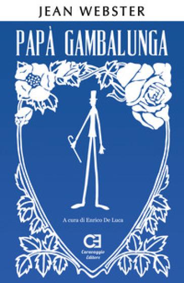 Papà Gambalunga. Ediz. integrale e annotata - Jean Webster | Jonathanterrington.com