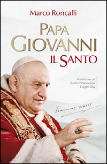 Papa Giovanni. Il santo - Marco Roncalli |