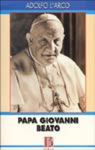 Papa Giovanni beato. La parola agli atti processuali - Adolfo L'Arco |
