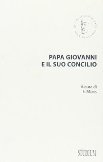 Papa Giovanni e il suo concilio. Con testi inediti - F. Mores  