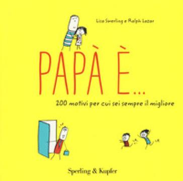 Papà è... 200 motivi per cui sei sempre il migliore - Lisa Swerling | Jonathanterrington.com