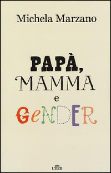 Papà, mamma e gender - Michela Marzano | Rochesterscifianimecon.com