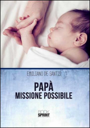 Papà missione possibile - Emiliano De Santis |