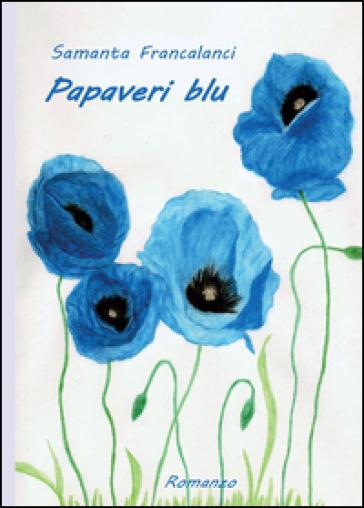 Papaveri blu - Samanta Francalanci |