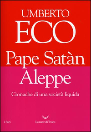 Pape Satàn Aleppe. Cronache di una società liquida - Umberto Eco | Rochesterscifianimecon.com