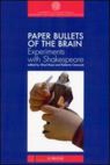Paper bullets of the brain. Experiments with Shakespeare - S. Bassi |