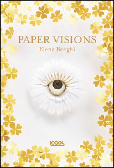 Paper visions. Ediz. italiana e inglese - Elena Borghi |